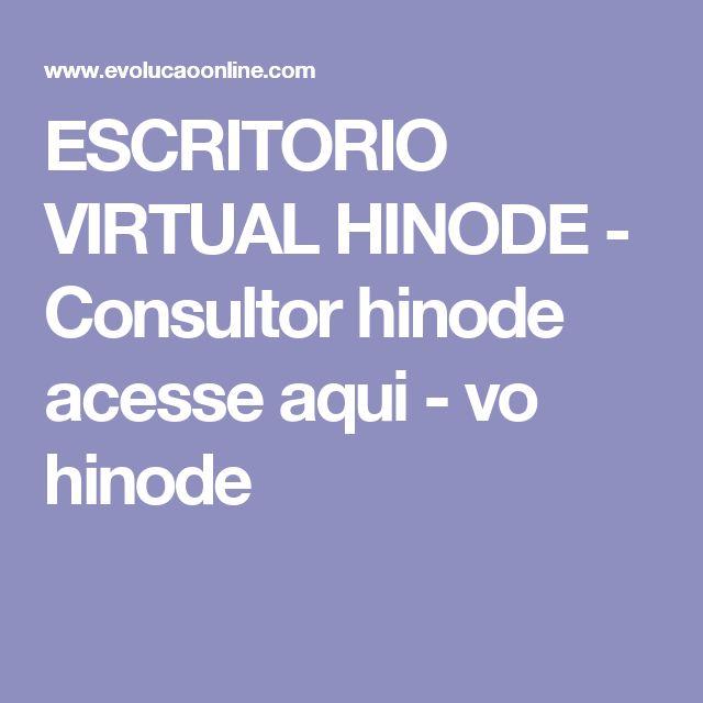 ESCRITORIO VIRTUAL HINODE - Consultor hinode acesse  aqui - vo hinode