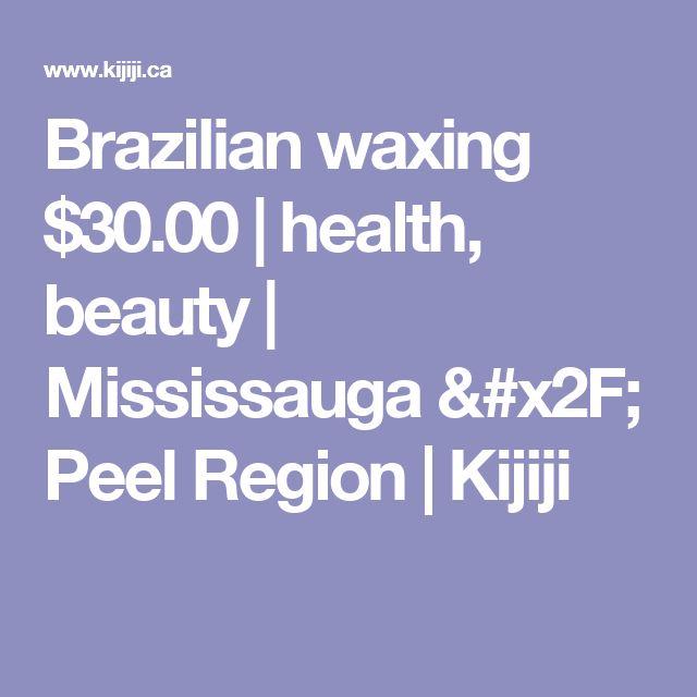 Brazilian waxing  $30.00 | health, beauty | Mississauga / Peel Region | Kijiji