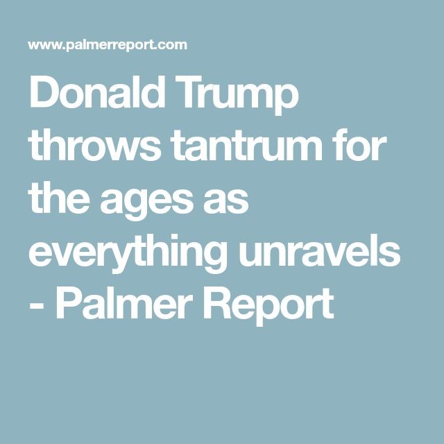 Donald Trump throws tantrum for the ages as everything unravels - Palmer Report