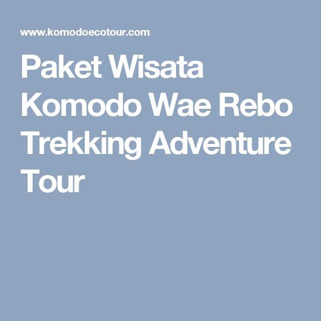 Paket Wisata Komodo Wae Rebo Trekking Adventure Tour