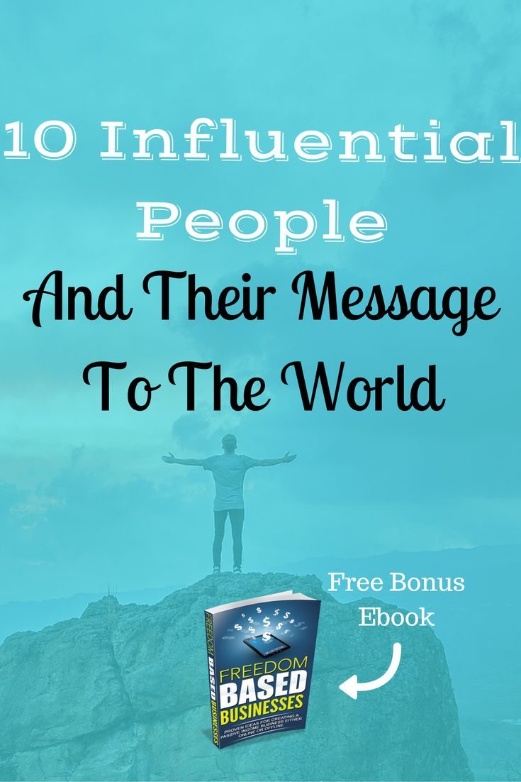 In this post you'll get a list of 10 influential people that have impacted me in various ways. You'll get my interpretation of their message. These are the gold nuggets that have guided me.