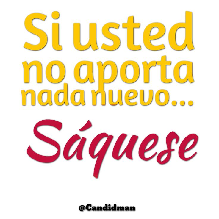 Si usted no aporta nada nuevo... Sáquese #Citas #Frases @Candidman