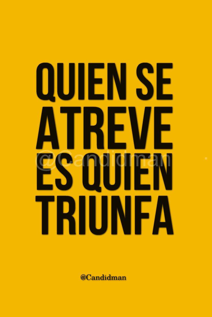 """""""Quien se atreve es quien triunfa"""". - @Candidman #Candidman #Frases #Motivacion #Triunfo #Valor #Exito #Pinterest"""