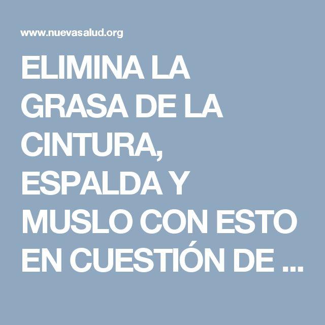 ELIMINA LA GRASA DE LA CINTURA, ESPALDA Y MUSLO CON ESTO EN CUESTIÓN DE HORAS (NO ABUSES DE ESTO)… | Nueva Salud