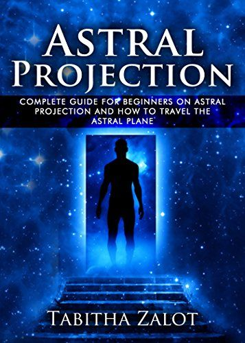 cool Astral Projection: The Complete Guide for Beginners on Astral Projection, and How to Travel the Astral Plane (The Expanding Mind Book 3)