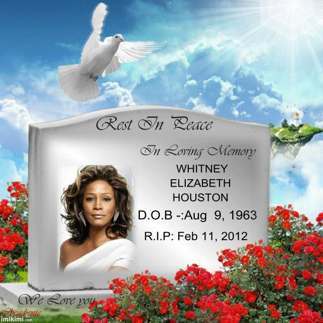 ( 2016 † IN MEMORY OF ) - † ♪♫♪♪ Whitney Elizabeth Houston - Friday, August 09, 1963 - 5' 6'' - Newark, New Jersey, USA (aged of 49) Died: Friday, February 11, 2012 - Berverly Hills, California, USA. & ( 2015 ) - † ♪♫♪♪ Bobbi Christina Brown - Thursday, March 04, 1993 - Livington, New Jersey, USA (aged of 22) Duluth, Georgia, USA. Died: Sunday, July 26, 2015 - Duluth, Georgia, USA.