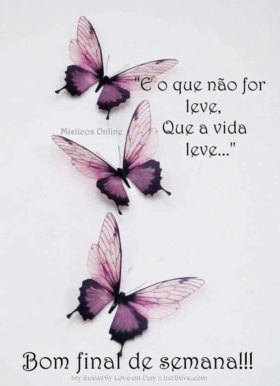 Bom Fim De Semana Frases Beautiful Words Butterfly E Good Morning