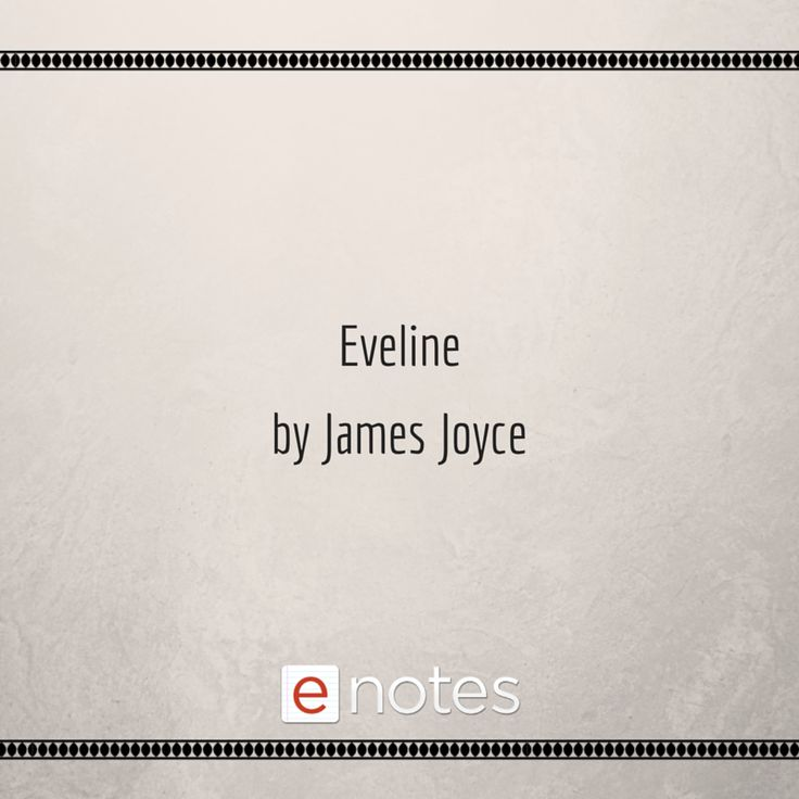 essays on james joyce eveline Eveline is yet another tale about paralysis from james joyce's dubliners it is a story of arduous childhood and adolescence full of anguish the family bonds in.