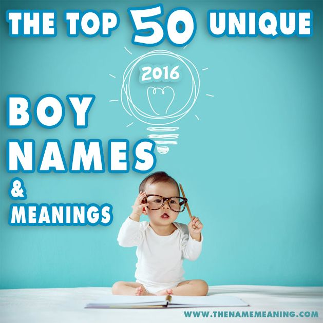 The 50 most unique boy names for 2016, unusual and unique baby boys names, cool boy names, rare boy names, uncommon boy names to pick your favorite.