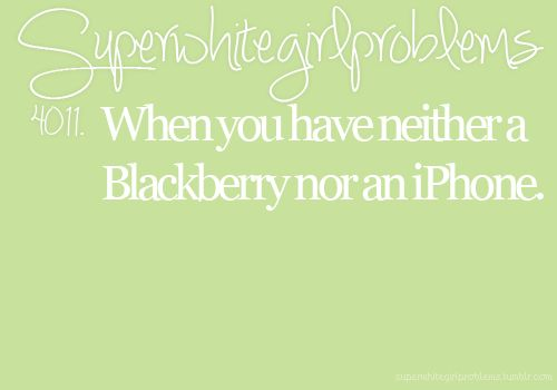 android is better anyways...: Smart Phones, Cars, Girls Problems, Coolers, Cupboards, White Girls, Iphone, Super White
