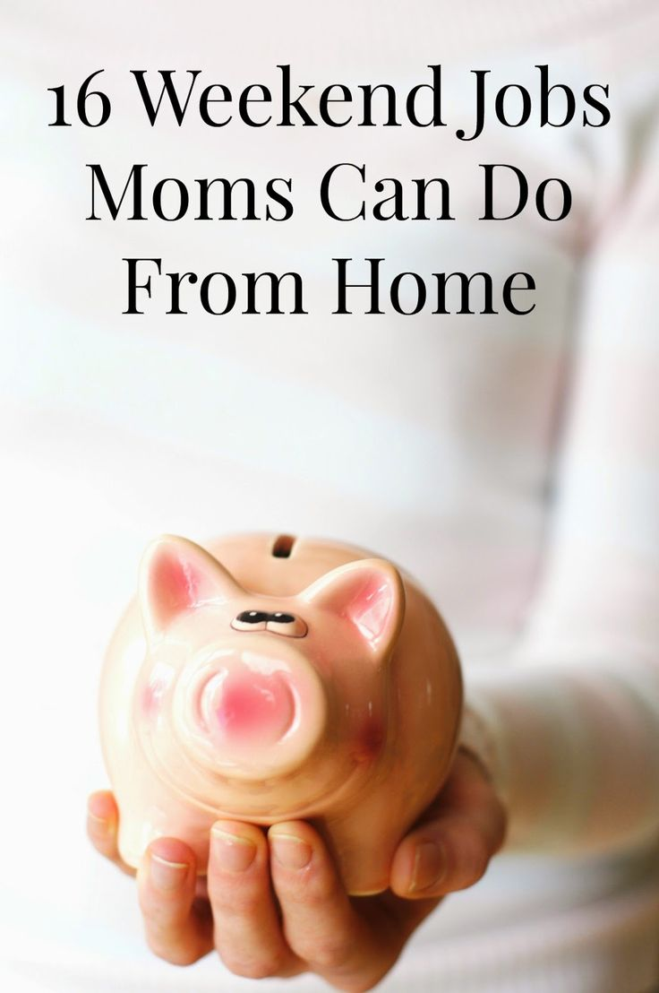 16 Weekend Jobs for Moms to Do Right Now to earn more money for their families.
