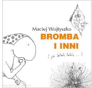 """""""Bromba i inni (po latach także...)"""" to najbardziej b(r)ombowe wydanie kultowej książki Macieja Wojtyszki, rozszerzone o nowe przygody lubianych bohaterów: Bromby, Pciucha, Gżdacza, Zwierzątka Mojej Mamy i innych."""