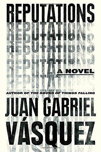 Reputations by Juan Gabriel Vásquez https://www.amazon.com/dp/1594633479/ref=cm_sw_r_pi_dp_x_DQO7xbH4Q0WFF