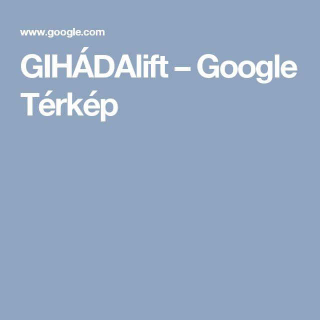 GIHÁDAlift – Google Térkép