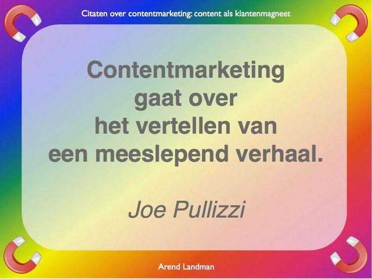Citaten contentmarketing quotes klantenmagneet. Contentmarketing gaat over het vertellen van een meeslepend verhaal. Joe Pullizi
