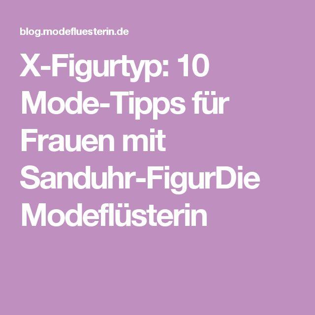 X-Figurtyp: 10 Mode-Tipps für Frauen mit Sanduhr-FigurDie Modeflüsterin