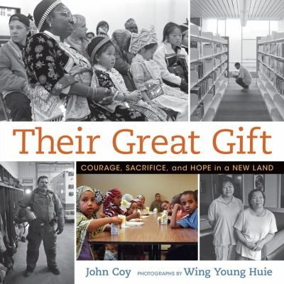 <2016 pin> Their Great Gift - Courage, Sacrifice and Hope in a New Land by John Coy with photographs by Wing Young Huie. SUMMARY:  Explores the experience of immigrants who came to America in the twenty-first century, celebrating the diversity of the country and hope for the future.