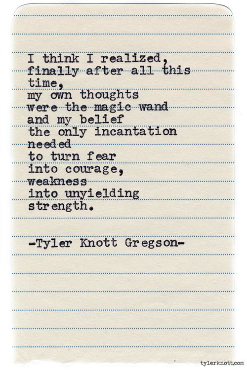"""""""... my own thoughts were the magic wand and my belief my only incantation needed to turn fear into belief"""" -Tylor Knott Gregson"""