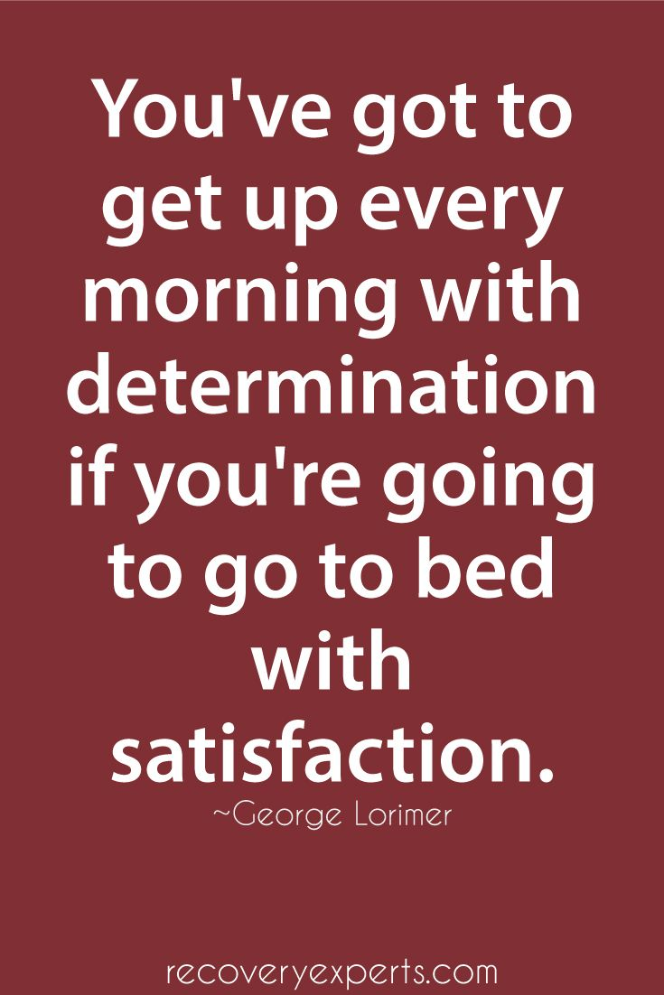 Motivational Quotes: You've got to get up every morning with  determination if you're going to go to bed with satisfaction.   Follow: https://www.pinterest.com/recoveryexpert/