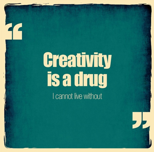 creativity is a drug, right?: Quotes, Creative, Drugs, Creativity