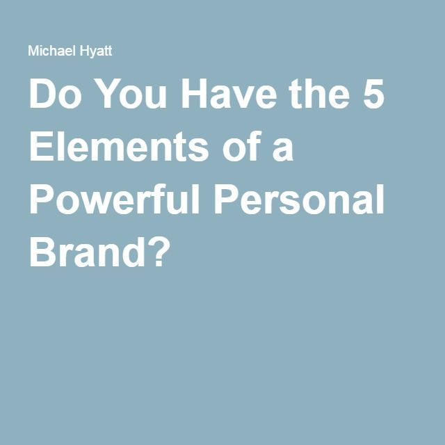 Do You Have the 5 Elements of a Powerful Personal Brand?