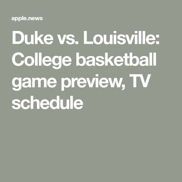 Duke vs. Louisville: College basketball game preview, TV schedule
