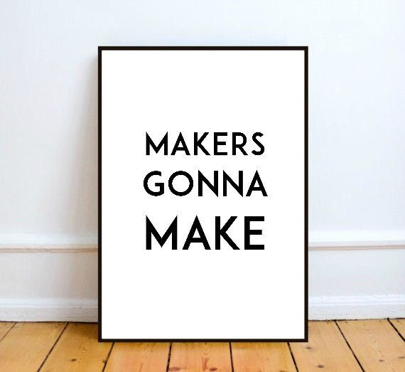 Printable Inspiration.  MAKERS GONNA MAKE. Instant downloadable typography print.Wall art decor poster. Motivational art. by theacornway on Etsy https://www.etsy.com/au/listing/272072838/printable-inspiration-makers-gonna-make