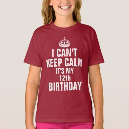I can't keep calm it's my 12th birthday T-Shirt - click to get yours right now!