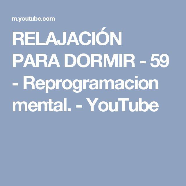 RELAJACIÓN PARA DORMIR - 59 - Reprogramacion mental. - YouTube