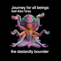 Journey For All Beings Feat Alex Gray by The Dastardly Bounder on SoundCloud