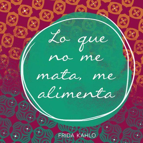 "Espaol: ""Lo que no me mata, me alimenta.""  English: What doesnt kill me, nourishes me.  Frida Kahlo #FridaKahlo #frida #quote"