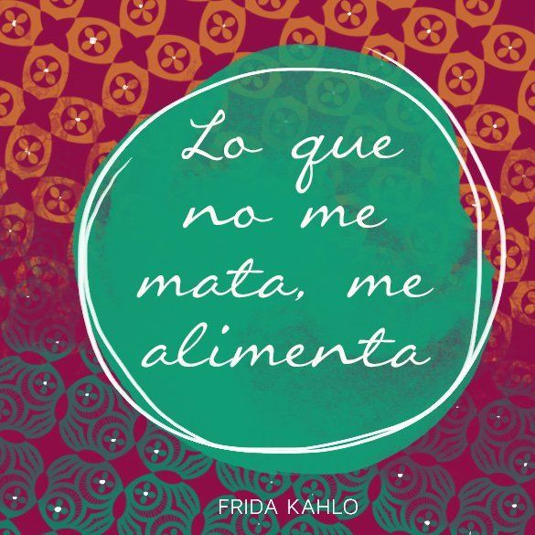 "Espaol: ""Lo que no me mata, me alimenta.""  English: What doesnt kill me, nourishes me.  Frida Kahlo #FridaKahlo #frida #quote"