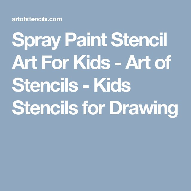 Spray Paint Stencil Art For Kids - Art of Stencils - Kids Stencils for Drawing