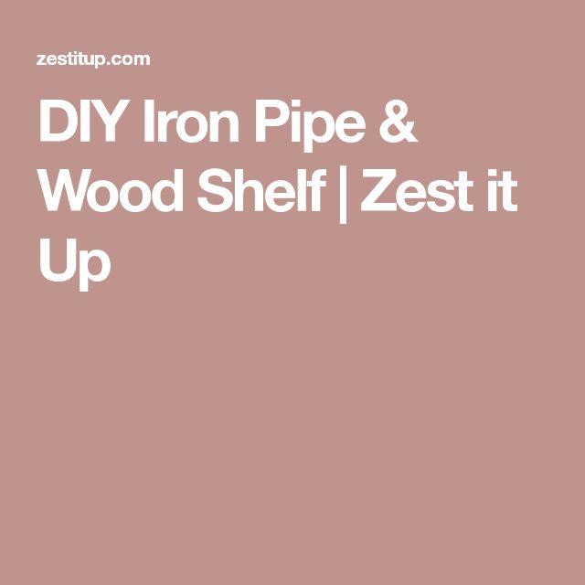 DIY Iron Pipe & Wood Shelf | Zest it Up