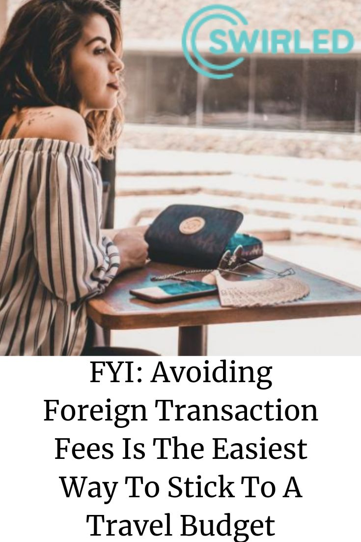 Fyi avoiding foreign transaction fees is the easiest way