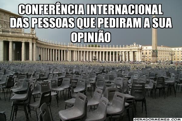 Conferência Internacional das pessoas que pediram a sua opinião  - personalizado | Gerador Memes