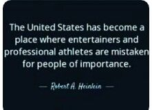 """I've said it for years, Entertainers, play other people for a living,  Athletes """"play"""" a sport, Both entertainers, no smarter or wiser than we. Yet people believe every word they say because of they're forum, But what about the people that pay their wages,We the people, we are the ones being played and puppets to their opinions, They are no better  than us they're just people with a gift act and athleticism, We all have a gift to share with the world but choose to remain anonymous"""