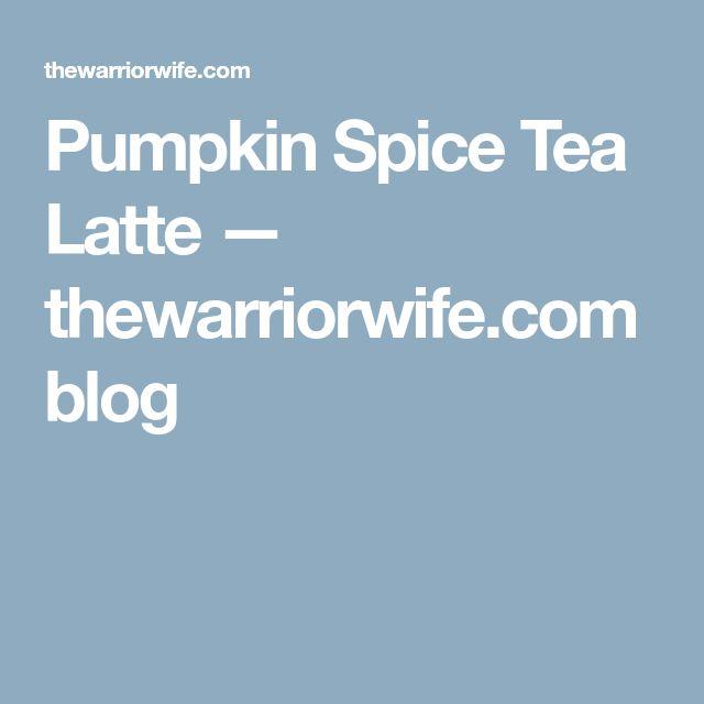 Pumpkin Spice Tea Latte — thewarriorwife.com blog