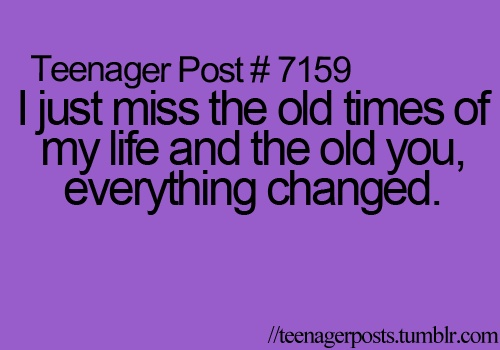I Miss The Old Him Quotes Teenager Posts Lolsotrue Teen