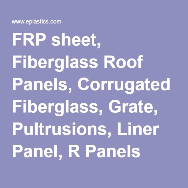 FRP sheet, Fiberglass Roof Panels, Corrugated Fiberglass, Grate, Pultrusions, Liner Panel, R Panels