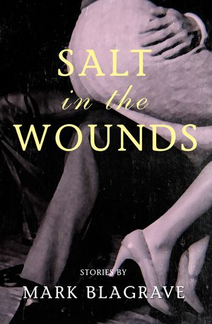 Salt in the Wounds, by Mark Blagrave (Cormorant Books) http://www.cormorantbooks.com/9781770863859/