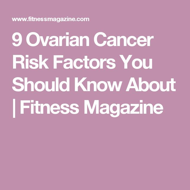 9 Ovarian Cancer Risk Factors You Should Know About | Fitness Magazine
