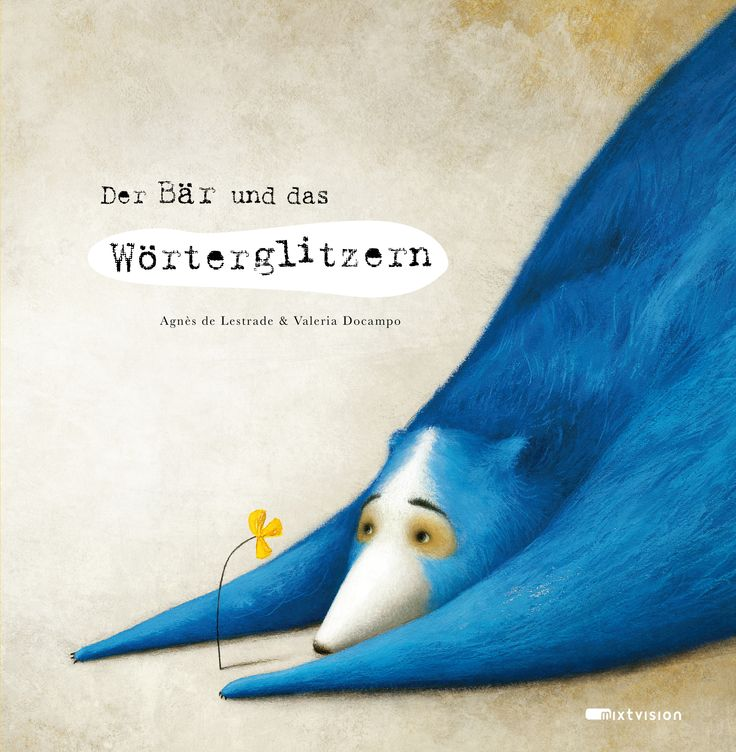Agnès de Lestrade / Valeria Docampo: Der Bär und das Wörterglitzern. mixtvision Verlag. #bilderbuch #illustrationen #sprache #gefuehle #gedanken #poesie