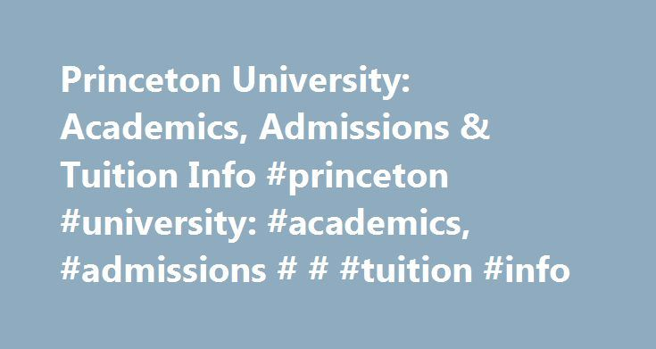 Princeton University: Academics, Admissions & Tuition Info #princeton #university: #academics, #admissions # # #tuition #info http://france.remmont.com/princeton-university-academics-admissions-tuition-info-princeton-university-academics-admissions-tuition-info/  # Princeton University: Academics, Admissions Tuition Info Doctorate EdD in Educational Administration EdD in Teacher Leadership EdD in Higher Education EdD in Transformational Leadership Ed.D. Professional Leadership, Inquiry, and…