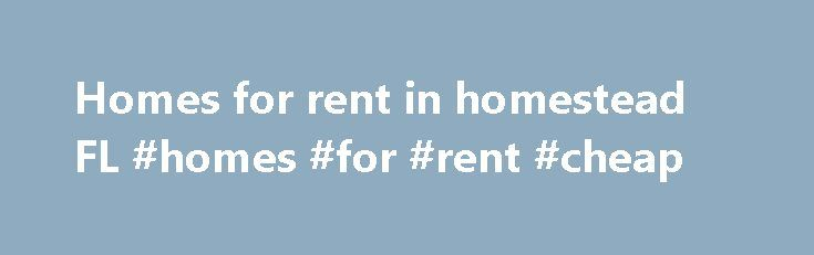 Homes for rent in homestead FL #homes #for #rent #cheap http://rental.nef2.com/homes-for-rent-in-homestead-fl-homes-for-rent-cheap/  #apartments/houses for rent # Larger Cities near homestead Find homestead Florida Homes for Rent, Apartments, and Rental Homes on For Lease By Owner For Lease by Owner homestead is focused on offering you the most comprehensive listings of homes for rent in homestead Florida. For Lease by Owner matches tenants with home owners marketing their vacant or soon to…