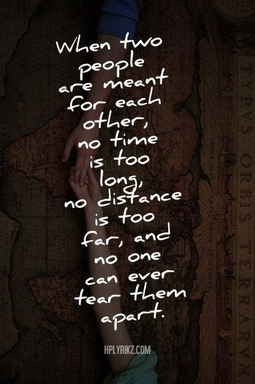 When two people are meant for each other, no time is too long, no distance is too far, and no one can ever tear them apart. #love #quotes