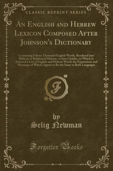An English and Hebrew Lexicon Composed After Johnson's Dictionary: Containing Fifteen Thousand Engli