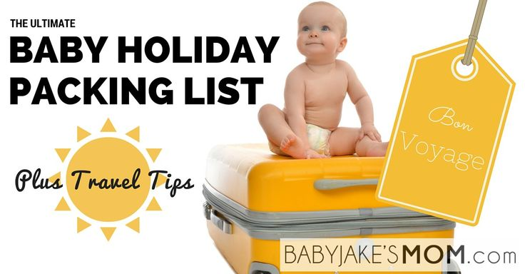 The Ultimate Baby Holiday Packing List