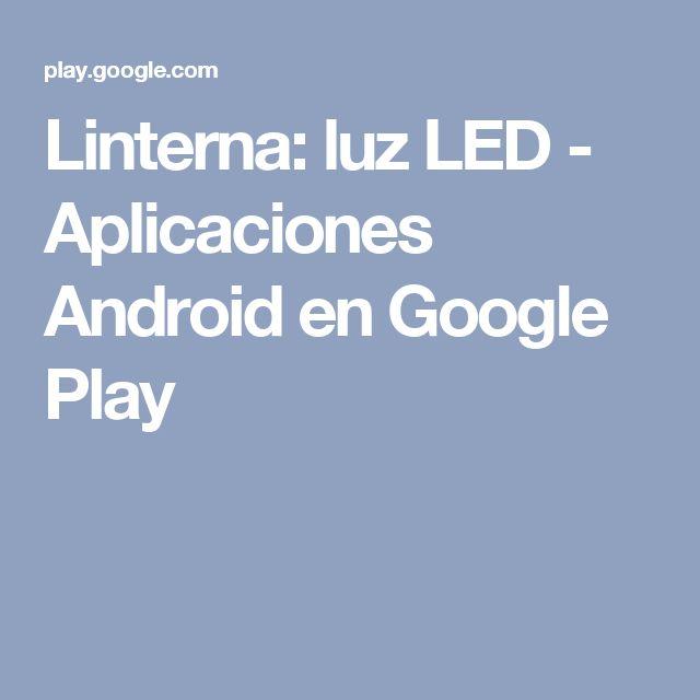 Linterna: luz LED - Aplicaciones Android en Google Play