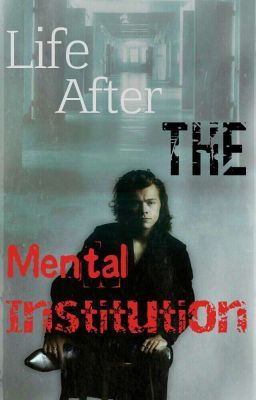 Life After The Mental Institution (Harry Styles) ✓ in 2019